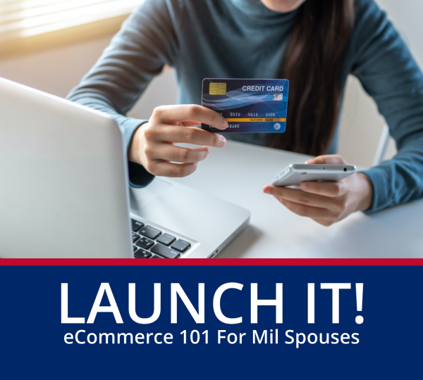 Launch It! eCommerce for Military Spouses by the SoCal VBOC